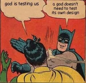 Gods- testing us