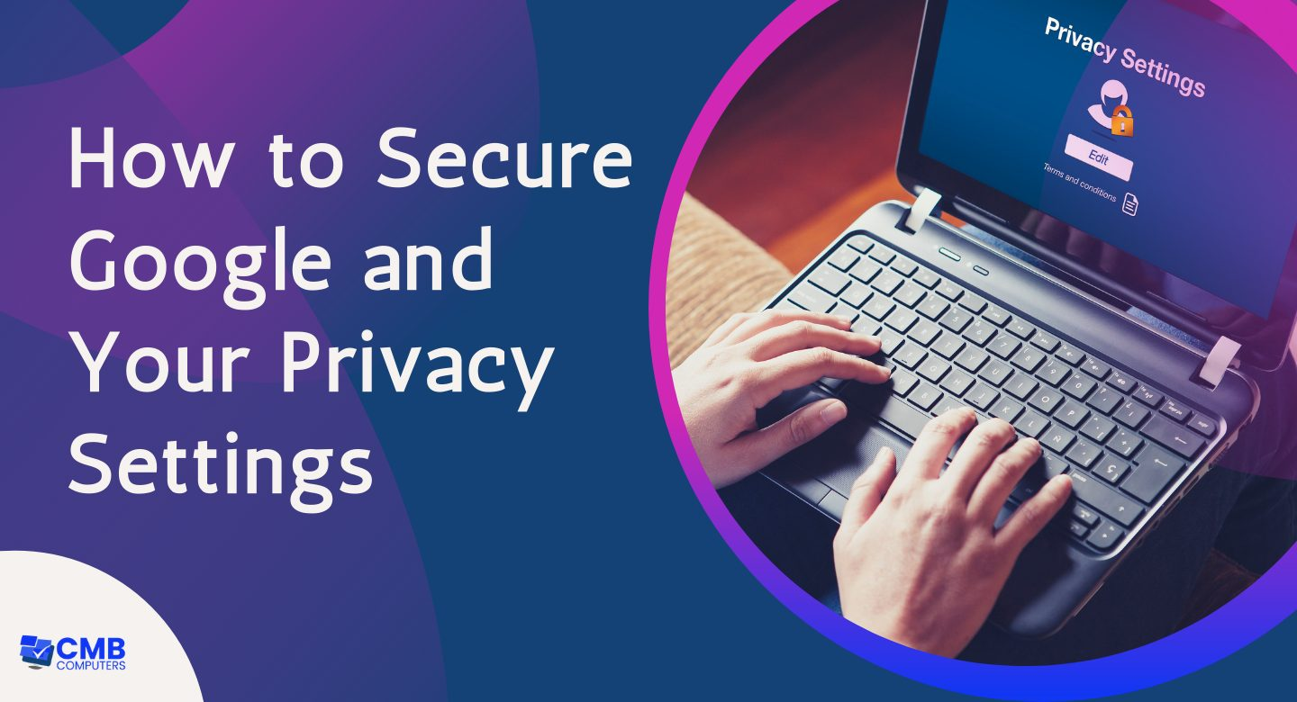 How to Secure Google and Your Privacy Settings
