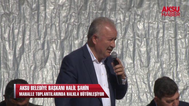 Aksu Belediye Başkanı Halil Şahin mahalle toplantılarında vatandaşla bütünleşiyor…