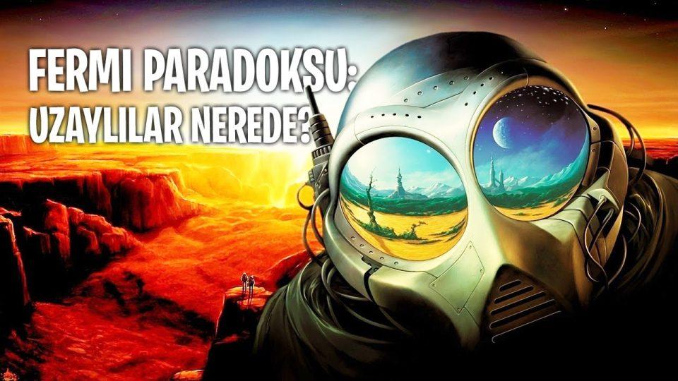 Uzaylılar Nerede? – Fermi Paradoksu ve Büyük Filtre Hipotezi