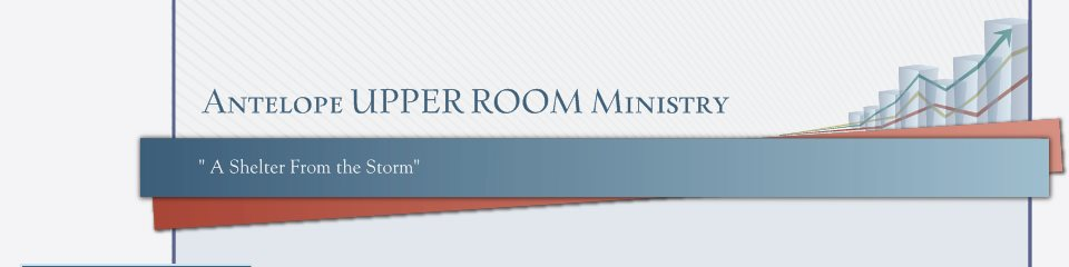 """Antelope UPPER ROOM Ministry - """" A Shelter From the Storm"""""""