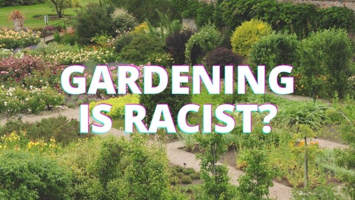 Woke UK Academic Says Gardening has Roots in Racism