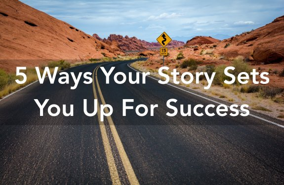 5 Ways Your Story Sets You Up For Success