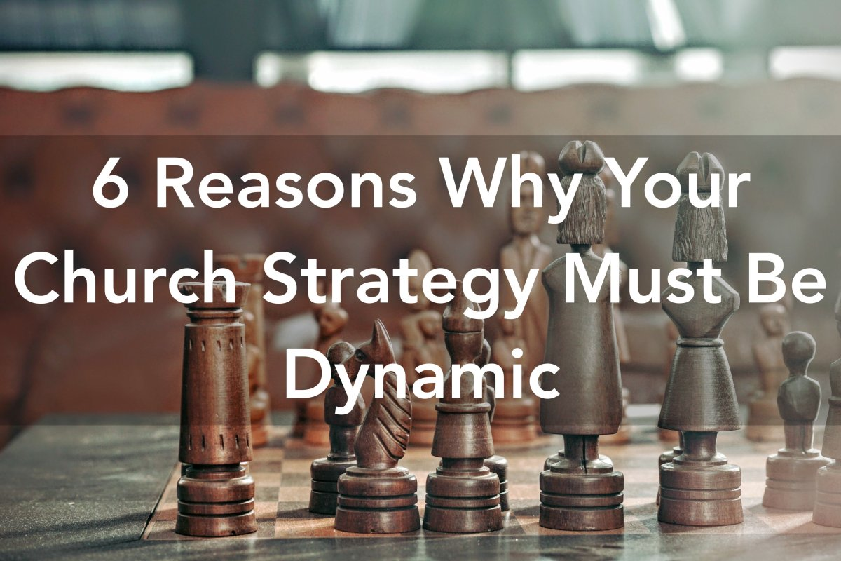 6 Reasons Why Your Church Strategy Must Be Dynamic