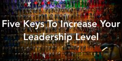 Five Keys To Increase Your Leadership Level