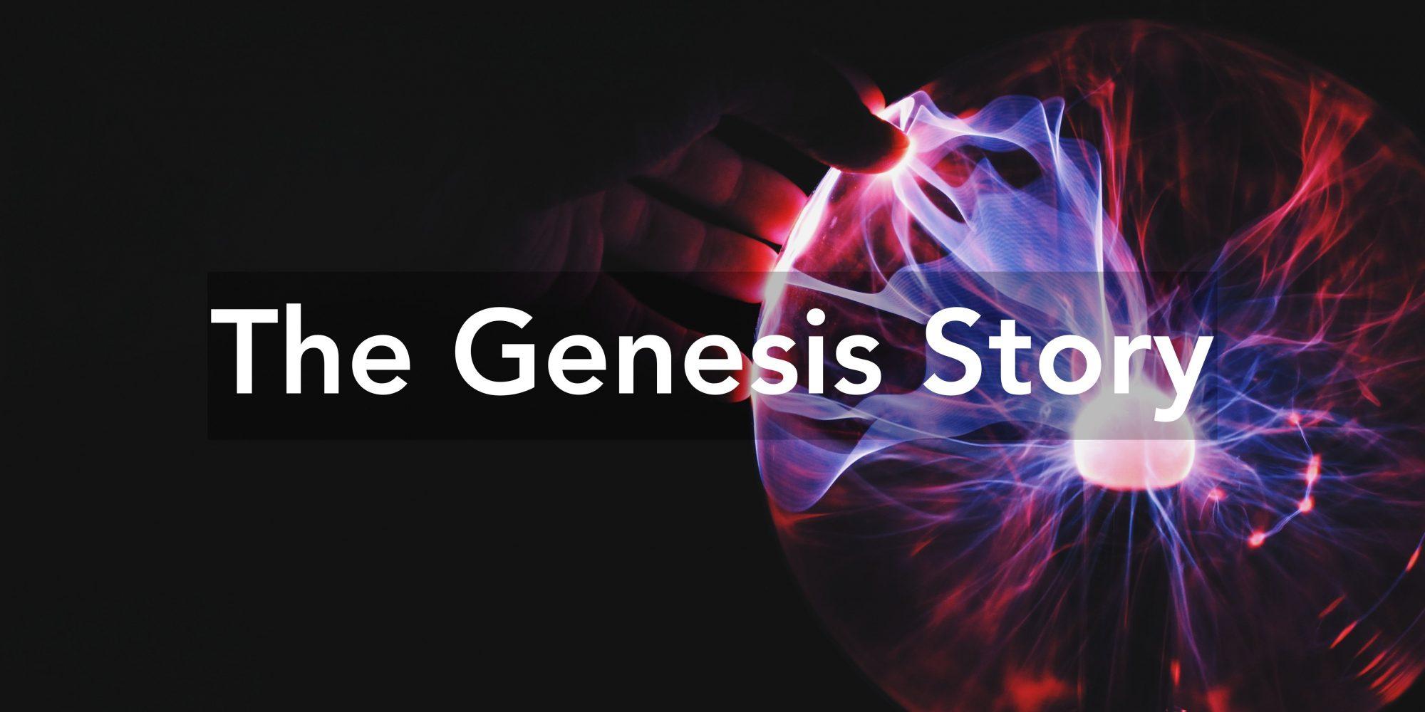 The Genesis Story