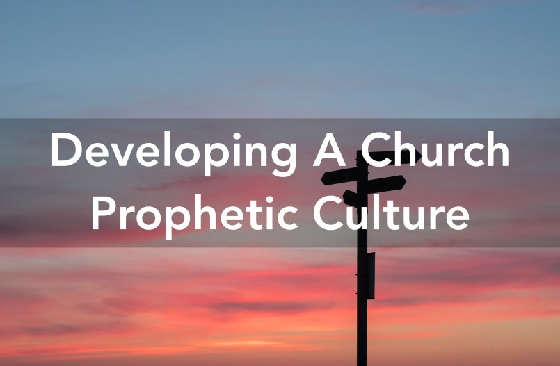 Developing a Church Prophetic Culture