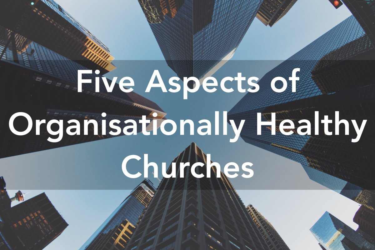 Five Aspects of Organisationally Healthy Churches