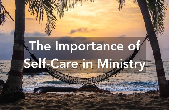 The Importance of Self Care in Ministry