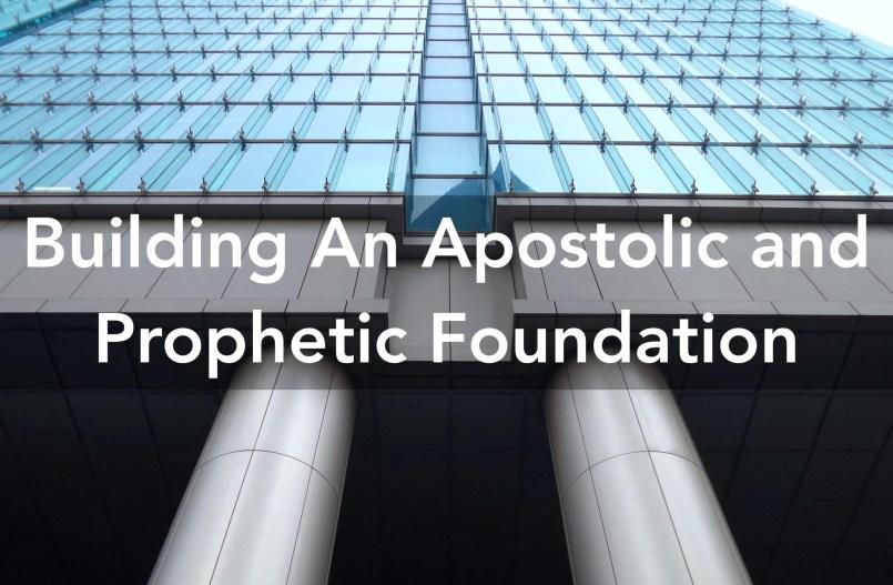 Apostolic and Prophetic Foundation