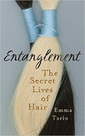 """Following Human Hair to Unexpected Places: A Review of Emma Tarlo's """"Entanglement: The Secret Lives of Hair"""""""