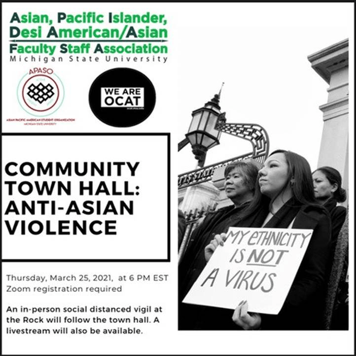 "Asian, Pacific Islander, Desi American/Asian Faculty Staff Association, APASO, We are OCAT. Community Town Hall: Anti-Asian Violence, March 25 2021 at 6pm ET, Zoom registration is required, An in-person social distanced vigil at the Rock will follow the town hall. A livestream will also be available; image of person holding sign ""My ethnicity is not a virus"""