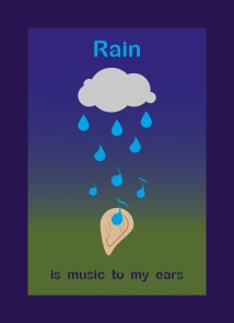 I just love the rain. It is simply music to my ears. I especially like listening to it while in bed at night as it lulls me to sleep.