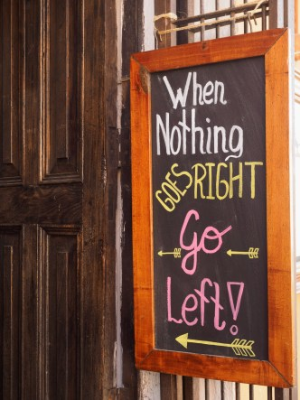 Sign: When nothing goes Right, go Left! BY RUDY GIRON