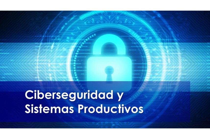 Ciberseguridad y sistemas productivos