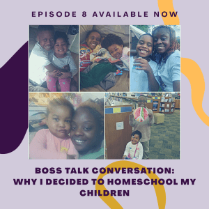 Episode 8: Boss Decision- Why I Decided to Home School my Children