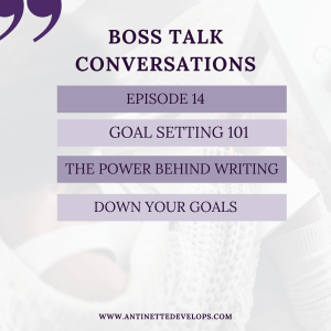 Episode 14: Goal Setting 101- The Power Behind Writing Down Your Goals