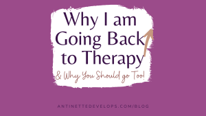 Why I Am Going Back To Therapy & Why You Should Go To