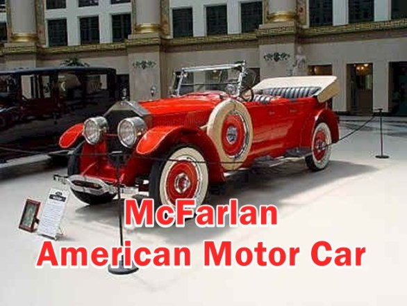 McFarlan American Motor Car : This article include the Model ,Engine, Parts & Value information of McFarlan cars made from 1914 to 1918.