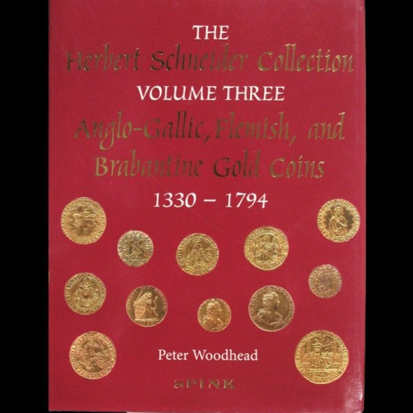 The Herbert Schneider Collection, Volume 3 - Anglo-Gallic, Flemish, and Brabantine Gold Coins 1330 - 1794