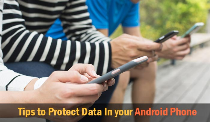 Tips to Protect Data from Viruses In your Android Phone