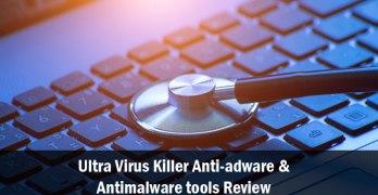 Ultra Virus Killer Anti-adware and Antimalware tools