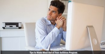Tips to Make Most Out of Your Antivirus Program