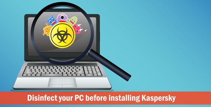 Disinfect your PC before installing Kaspersky