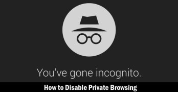 How to Disable Private Browsing in Chrome, Firefox and IE