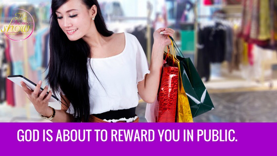 God is about to reward you in public