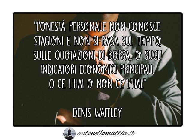 Aforisma – L'onestà personale ce l'hai o non ce l'hai – Denis Waitley