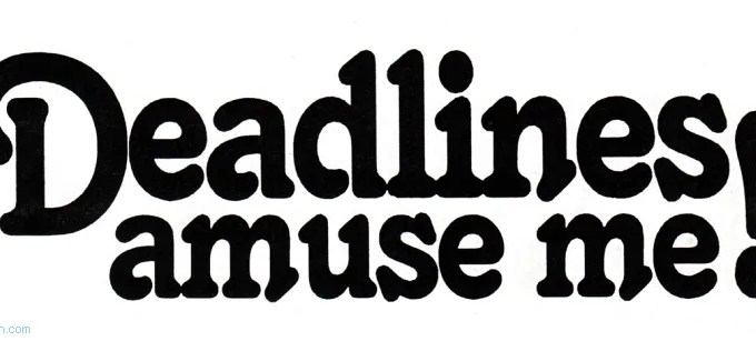 Deadlines amuse me