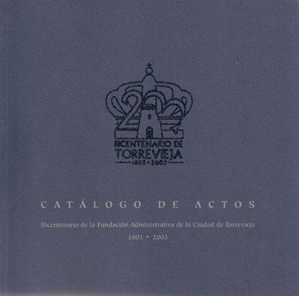 Catálogo del Bicentenario de la Fundación Administrativa de Torrevieja (1803-2003)