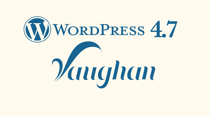 """9 Things You Should Know About WordPress 4.7 """"Vaughan"""""""