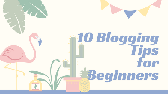 10 Useful Blogging Tips For Beginners In 2018