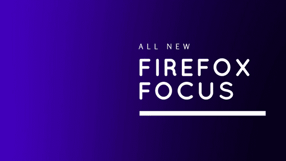 Firefox Focus – A Minimalistic Free, Fast & Private Browser