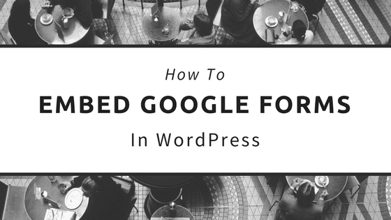 How to Embed Google Forms in Your WordPress Site
