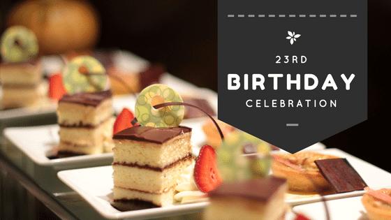 Celebrating My 23rd Birthday