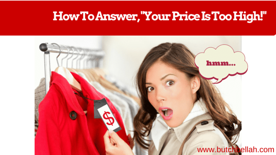 What to Do When Customers Tell You, Your Price Is Too High.