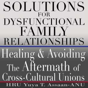 Solutions for Dysfunctional Family Relationships by Chief Yuya