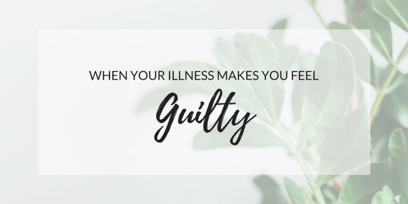 When Your Illness Makes You Feel Guilty