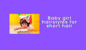 Baby girl hairstyles for short hair – 11 popular baby girl hairstyles
