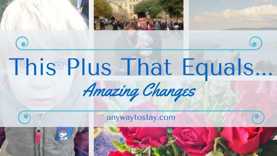 This Plus That Equals…. Amazing Changes