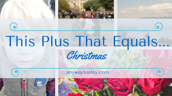 This Plus That Equals…. Christmas