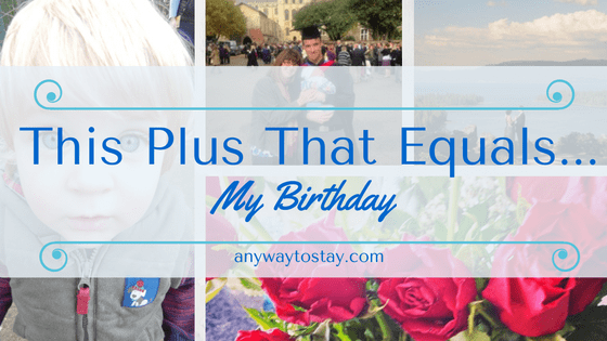 This plus That Equals…. My Birthday