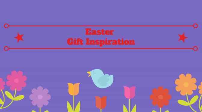 Easter Gift Inspiration