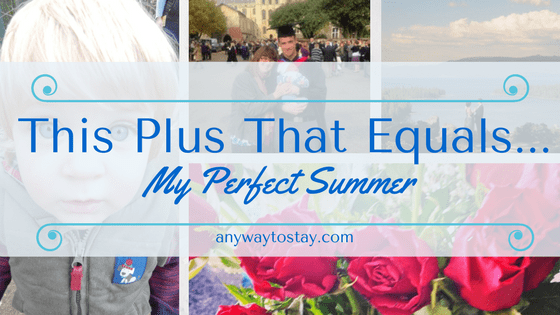 This Plus That Equals…. My Perfect Summer
