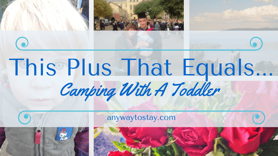 This Plus That Equals…. Camping With A Toddler