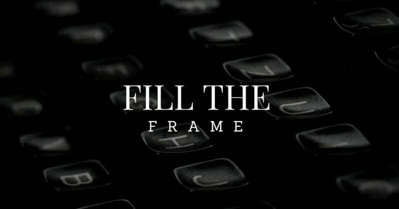 Filling the frame
