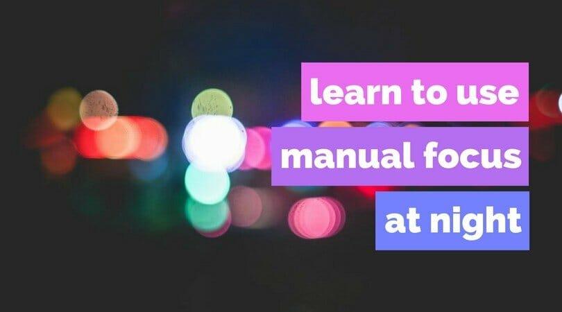 Tips ForManuallyFocusing At Night